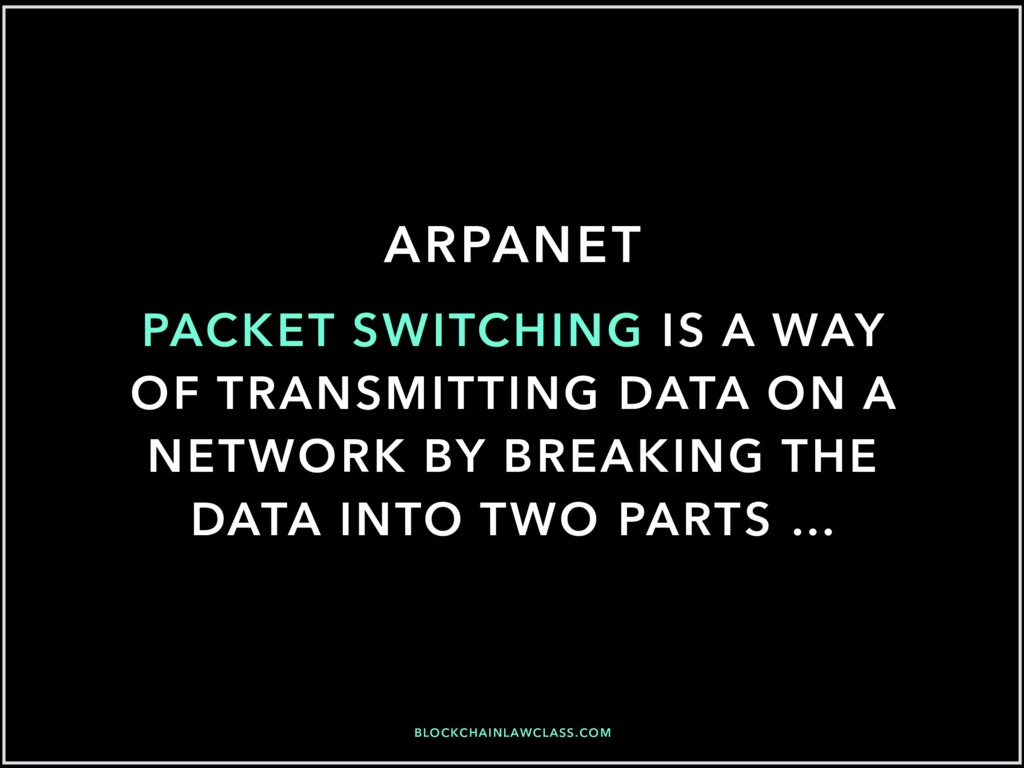 BLOCKCHAINLAWCLASS.COM ARPANET PACKET SWITCHING...