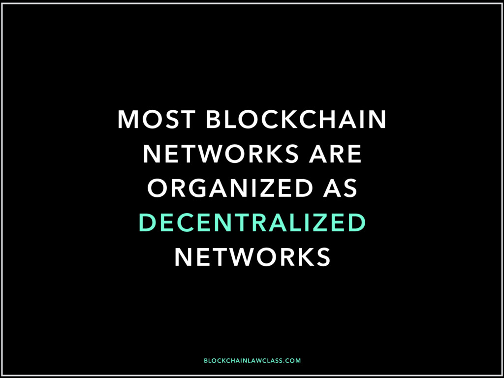 BLOCKCHAINLAWCLASS.COM MOST BLOCKCHAIN NETWORKS...