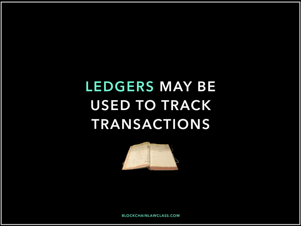 BLOCKCHAINLAWCLASS.COM LEDGERS MAY BE USED TO T...