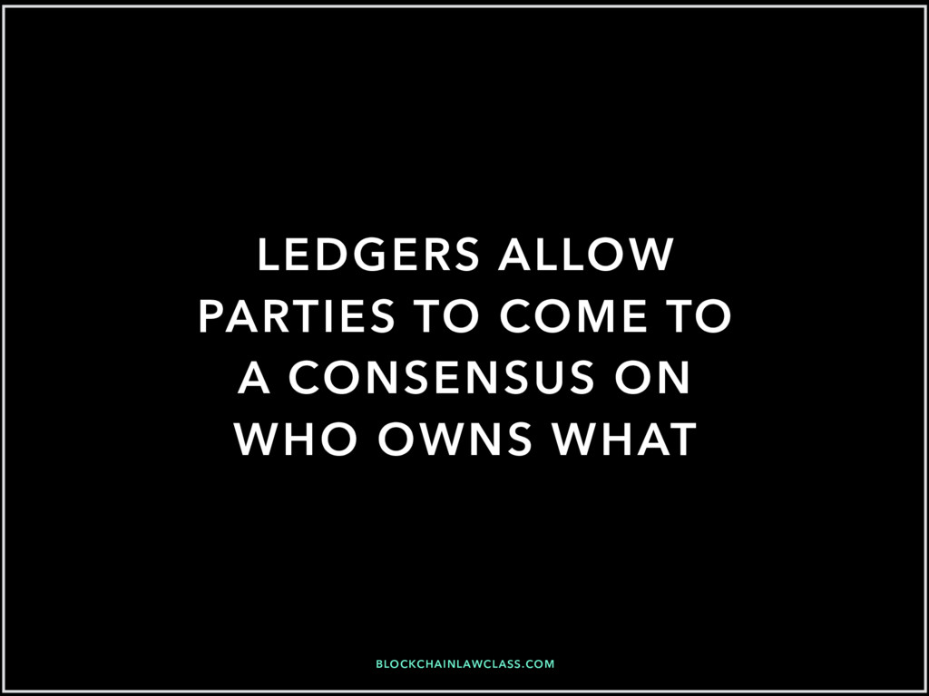 BLOCKCHAINLAWCLASS.COM LEDGERS ALLOW PARTIES TO...