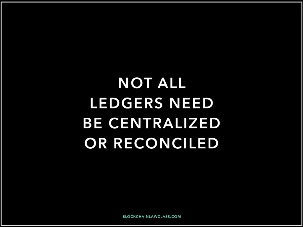 BLOCKCHAINLAWCLASS.COM NOT ALL LEDGERS NEED BE ...
