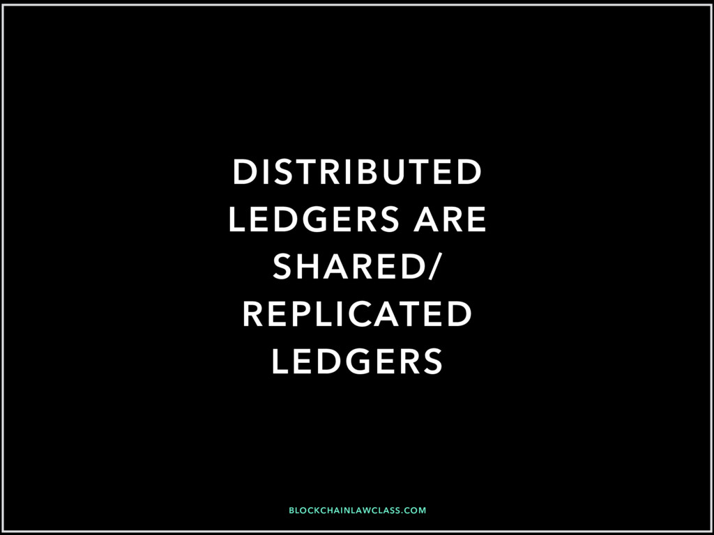 BLOCKCHAINLAWCLASS.COM DISTRIBUTED LEDGERS ARE ...