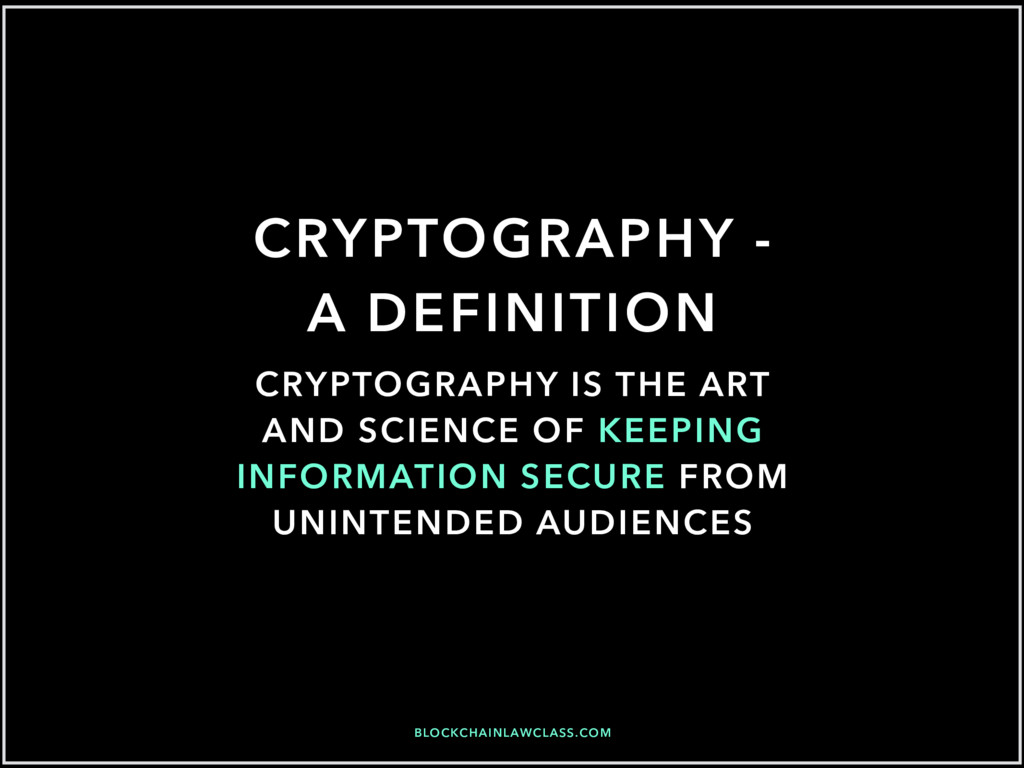 BLOCKCHAINLAWCLASS.COM CRYPTOGRAPHY - A DEFINIT...
