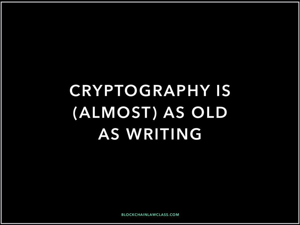 BLOCKCHAINLAWCLASS.COM CRYPTOGRAPHY IS (ALMOST)...