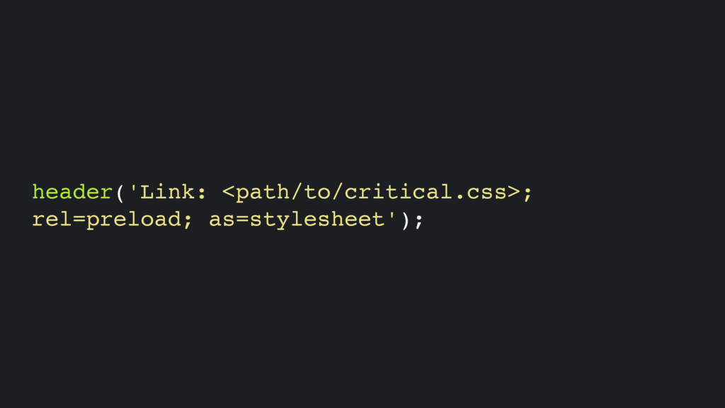 header('Link: <path/to/critical.css>; rel=prelo...