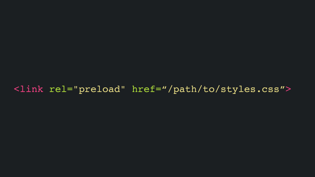 "<link rel=""preload"" href=""/path/to/styles.css"">"