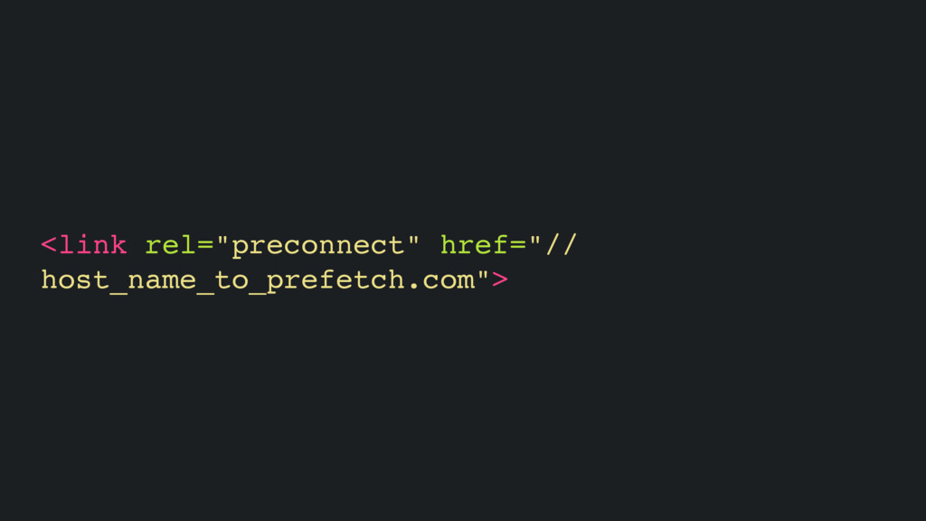 "<link rel=""preconnect"" href=""// host_name_to_pr..."