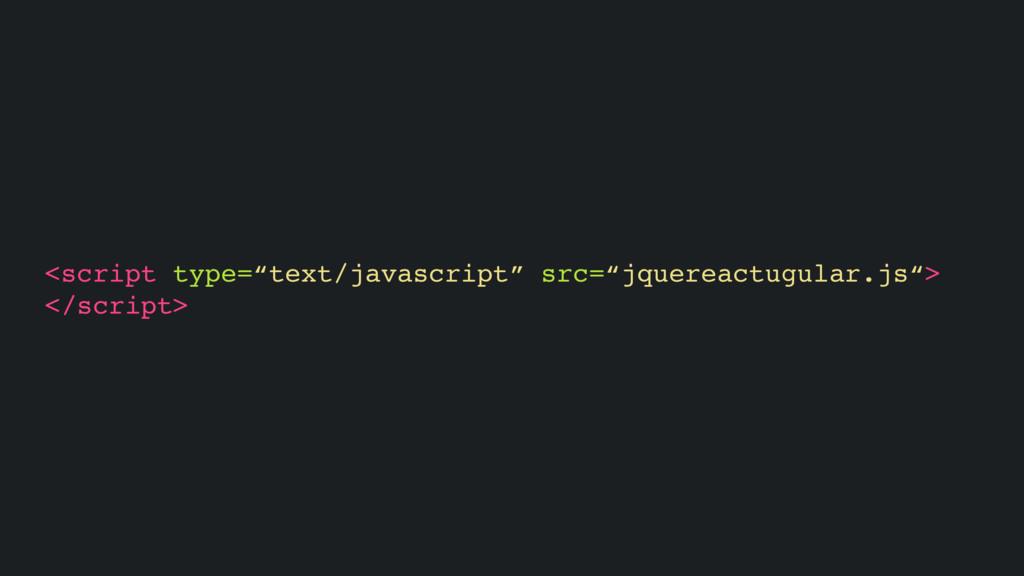 "<script type=""text/javascript"" src=""jquereactug..."