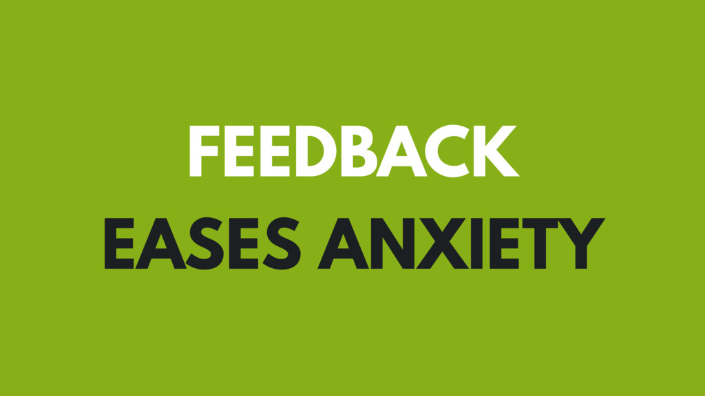 FEEDBACK EASES ANXIETY
