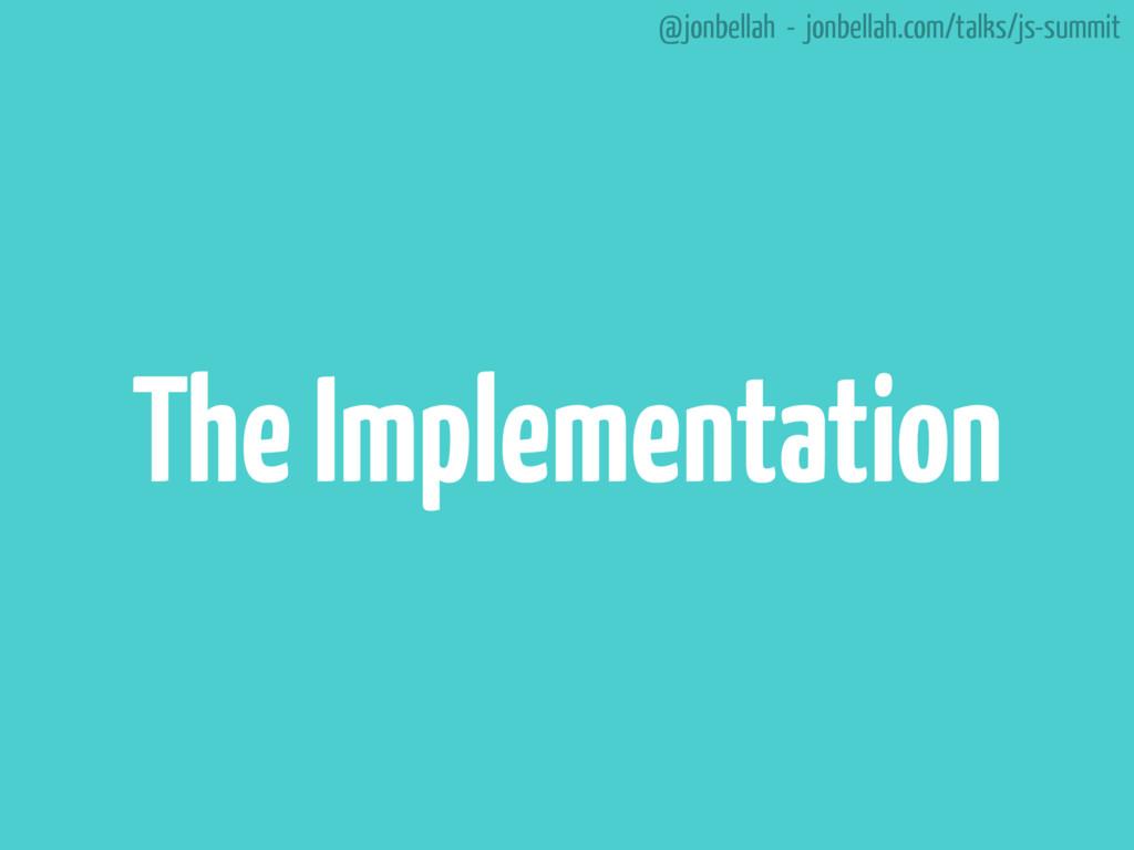 @jonbellah - jonbellah.com/talks/js-summit The ...