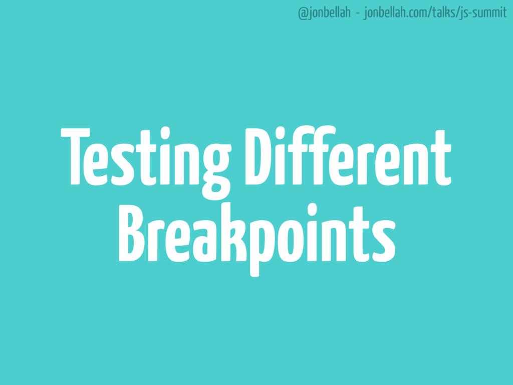 @jonbellah - jonbellah.com/talks/js-summit Test...