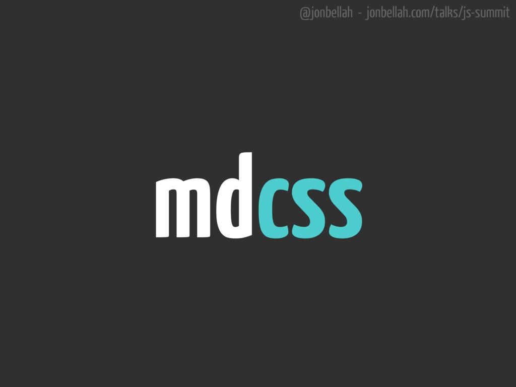 @jonbellah - jonbellah.com/talks/js-summit mdcss