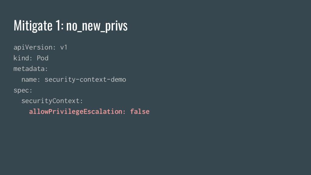 Mitigate 1: no_new_privs apiVersion: v1 kind: P...