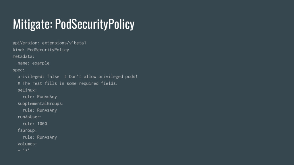 Mitigate: PodSecurityPolicy apiVersion: extensi...
