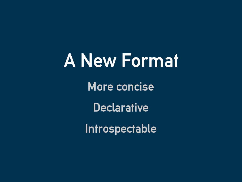 A New Format More concise Declarative Introspec...