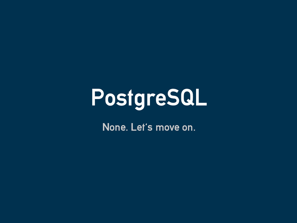 PostgreSQL None. Let's move on.