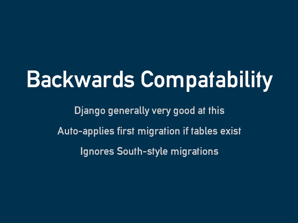 Backwards Compatability Django generally very g...