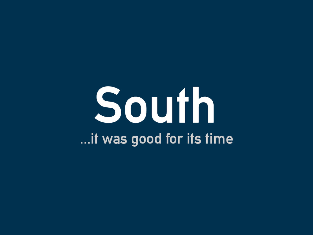 South ...it was good for its time