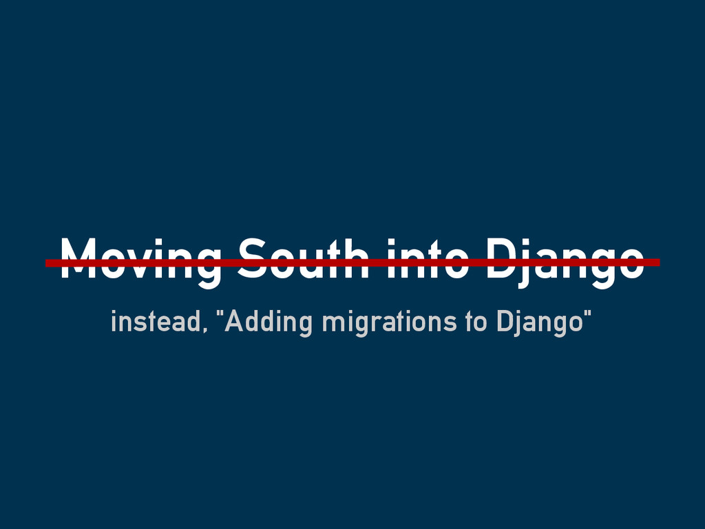 "Moving South into Django instead, ""Adding migra..."