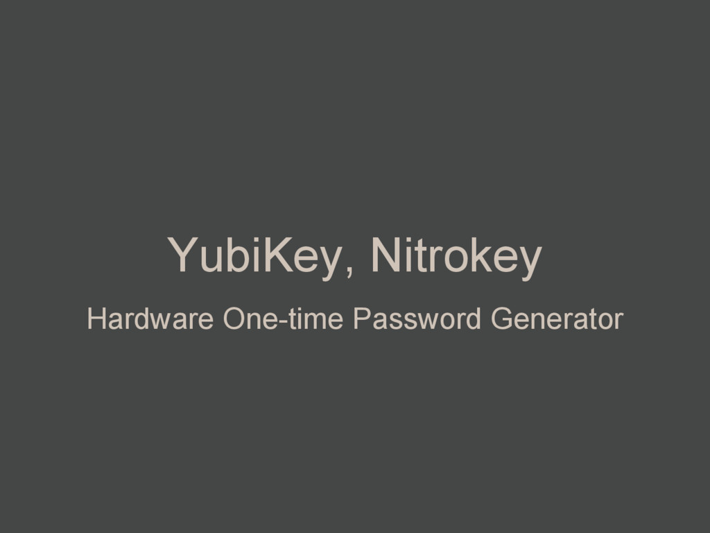 YubiKey, Nitrokey Hardware One-time Password Ge...