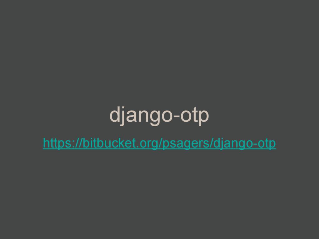 django-otp https://bitbucket.org/psagers/django...