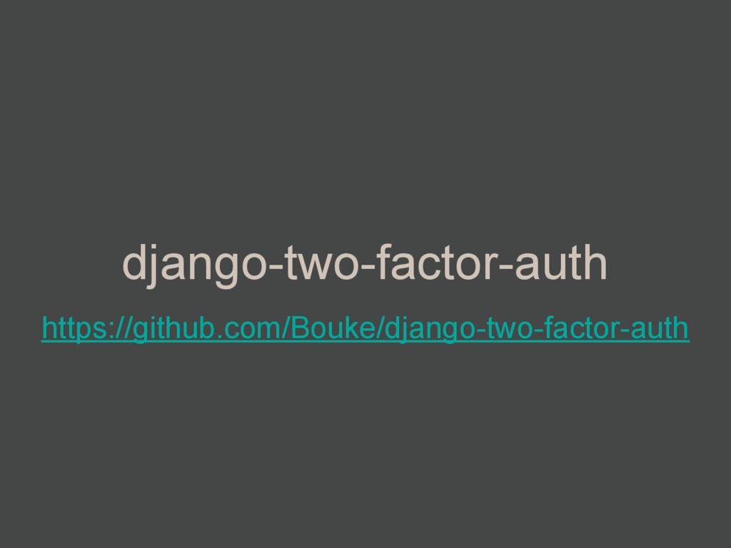 django-two-factor-auth https://github.com/Bouke...