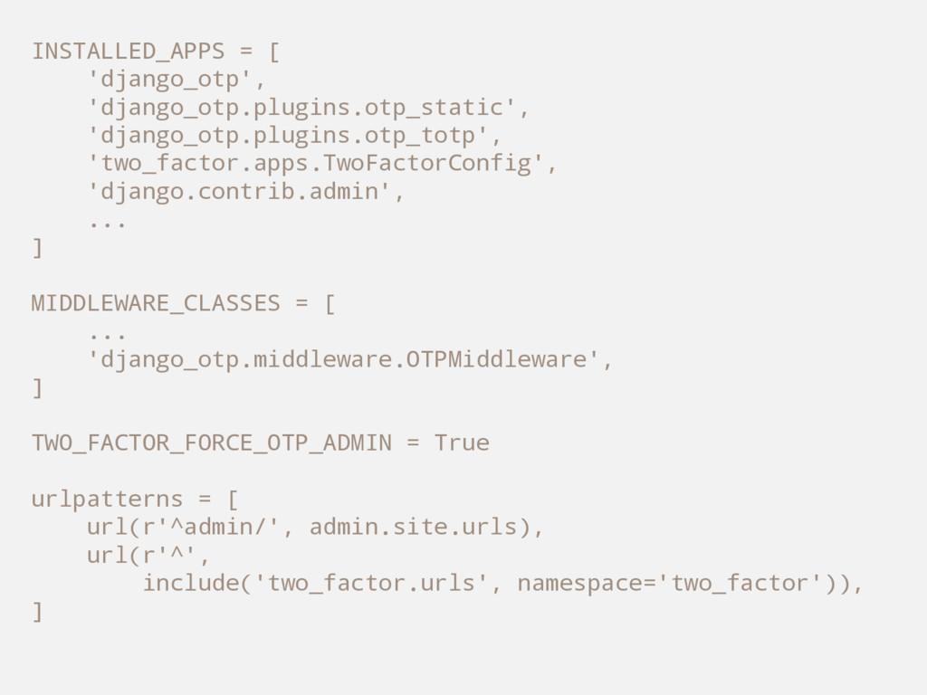 INSTALLED_APPS = [ 'django_otp', 'django_otp.pl...
