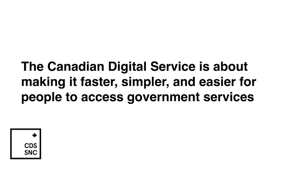 The Canadian Digital Service is about making it...