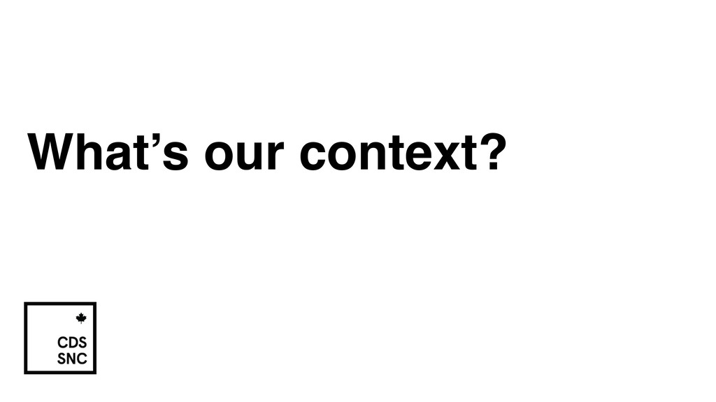 What's our context?