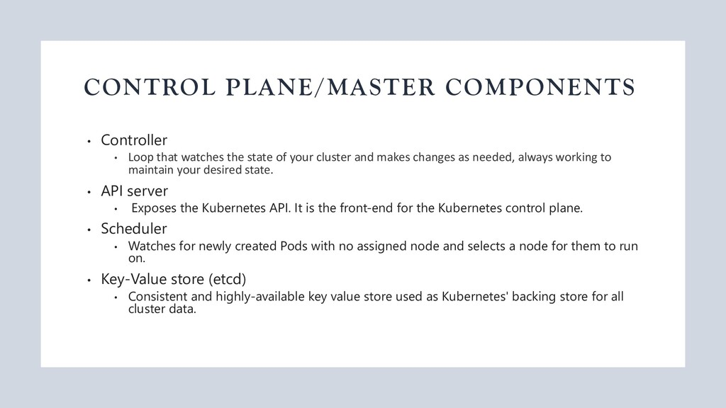 CONTROL PLANE/MASTER COMPONENTS • Controller • ...