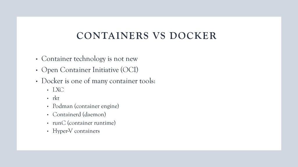 CONTAINERS VS DOCKER • Container technology is ...