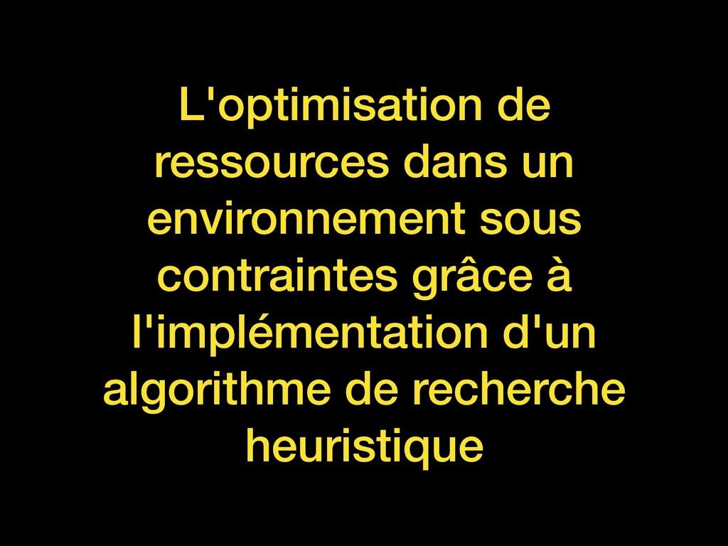 L'optimisation de ressources dans un environnem...