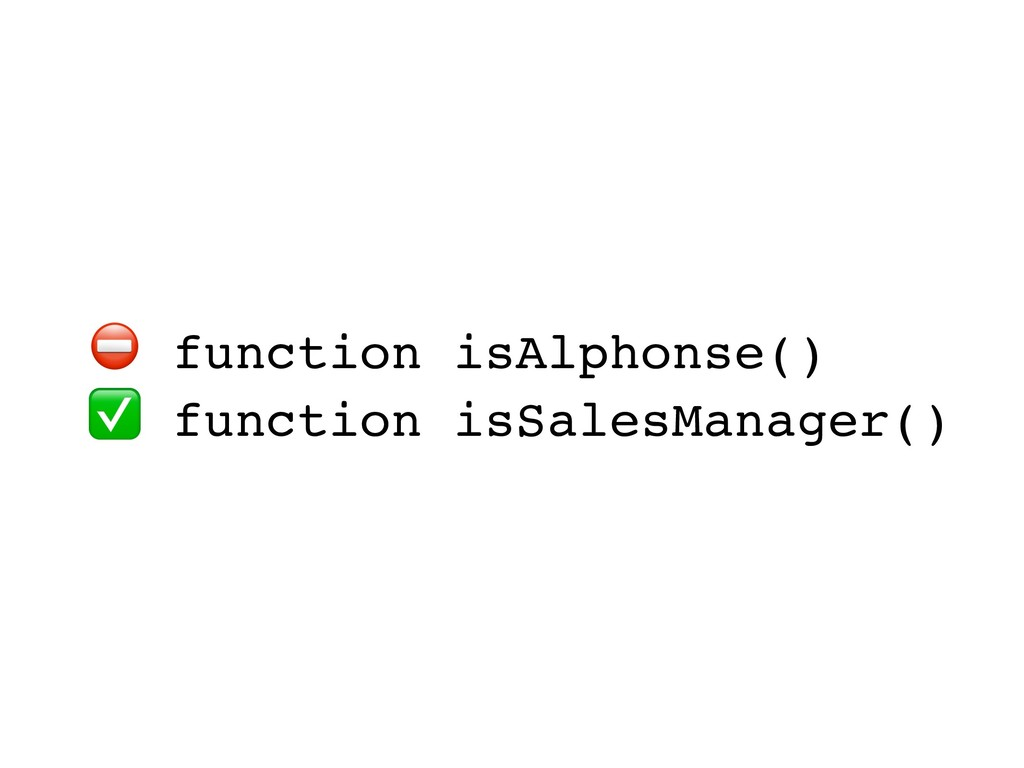 ⛔ function isAlphonse() ✅ function isSalesManag...