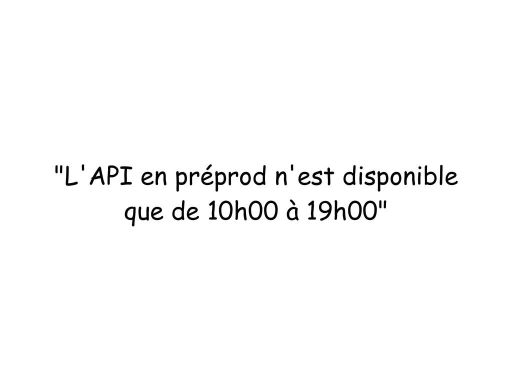 """""""L'API en préprod n'est disponible que de 10h00..."""