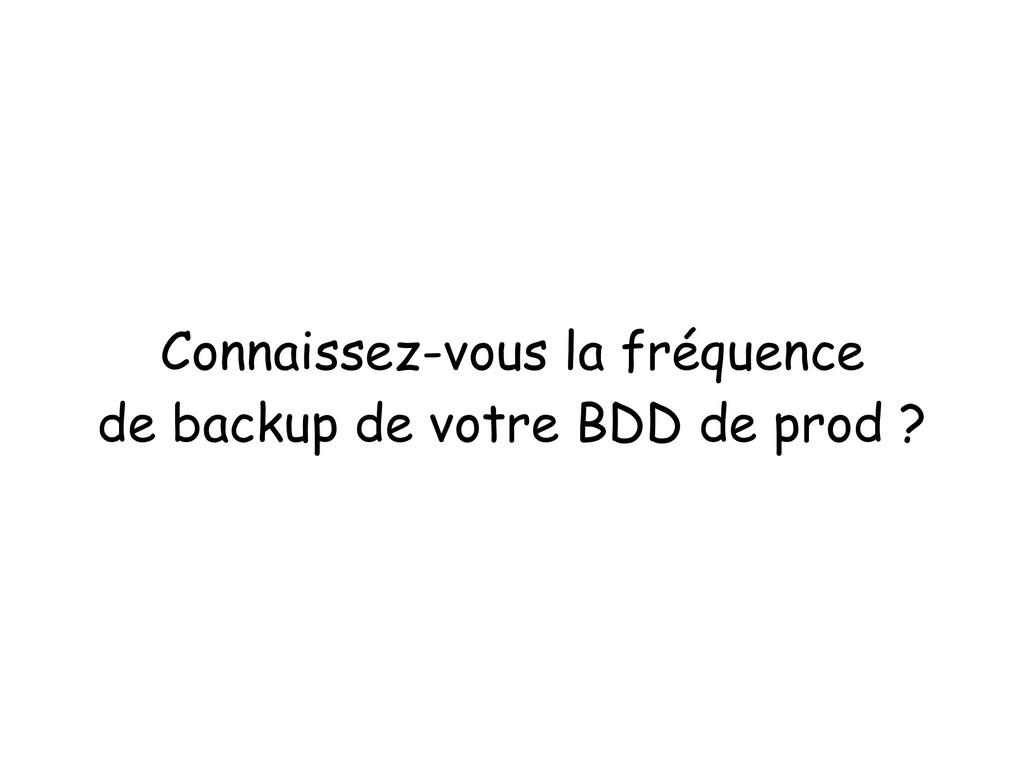 Connaissez-vous la fréquence de backup de votre...
