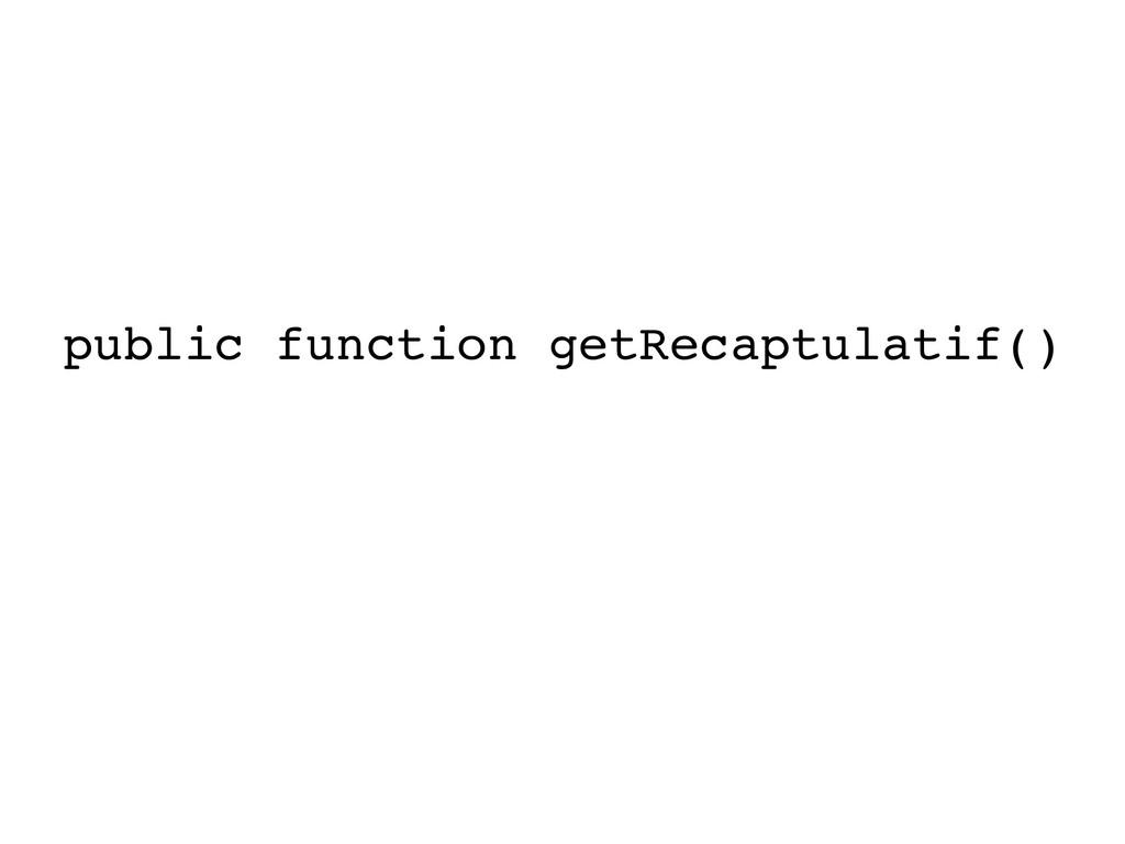 public function getRecaptulatif()