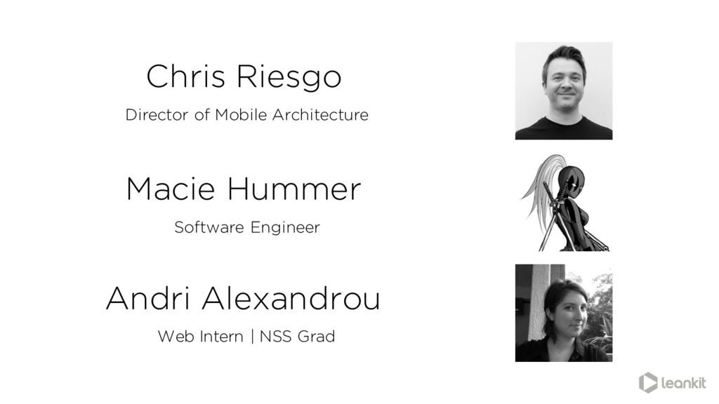 Chris Riesgo Director of Mobile Architecture Ma...