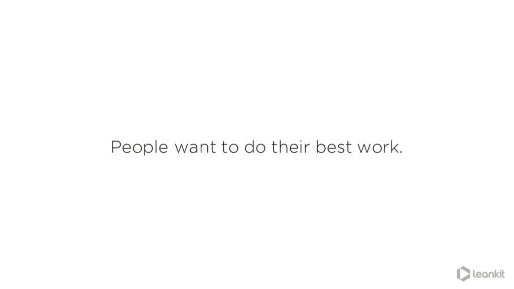 People want to do their best work.