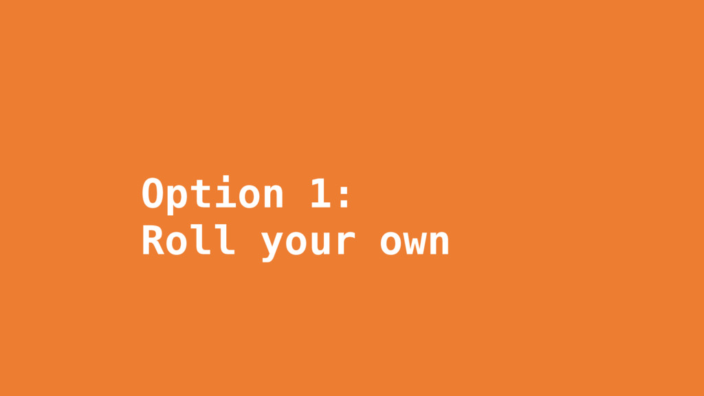 Option 1: Roll your own