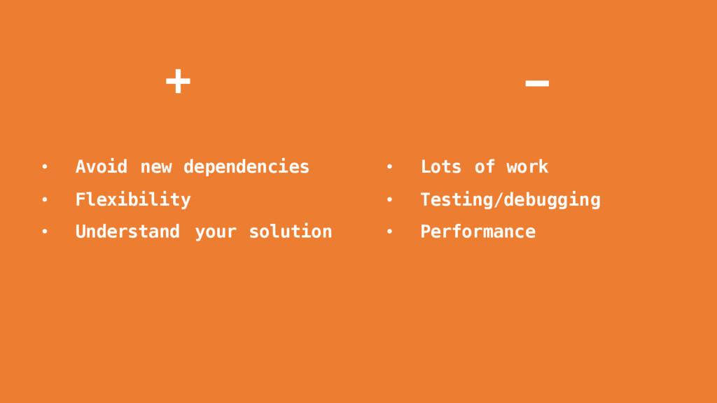 - + • Avoid new dependencies • Flexibility • Un...