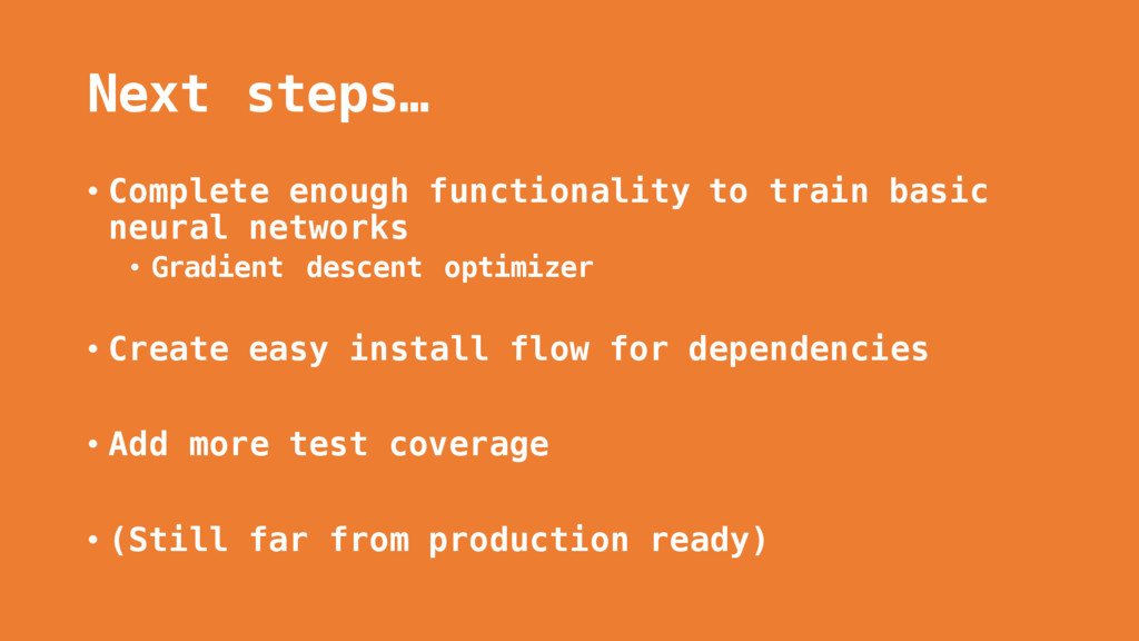 Next steps… • Complete enough functionality to ...