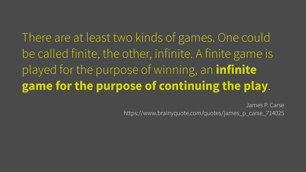 There are at least two kinds of games. One coul...