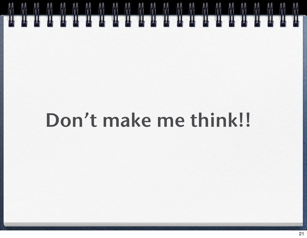 Don't make me think!! 21