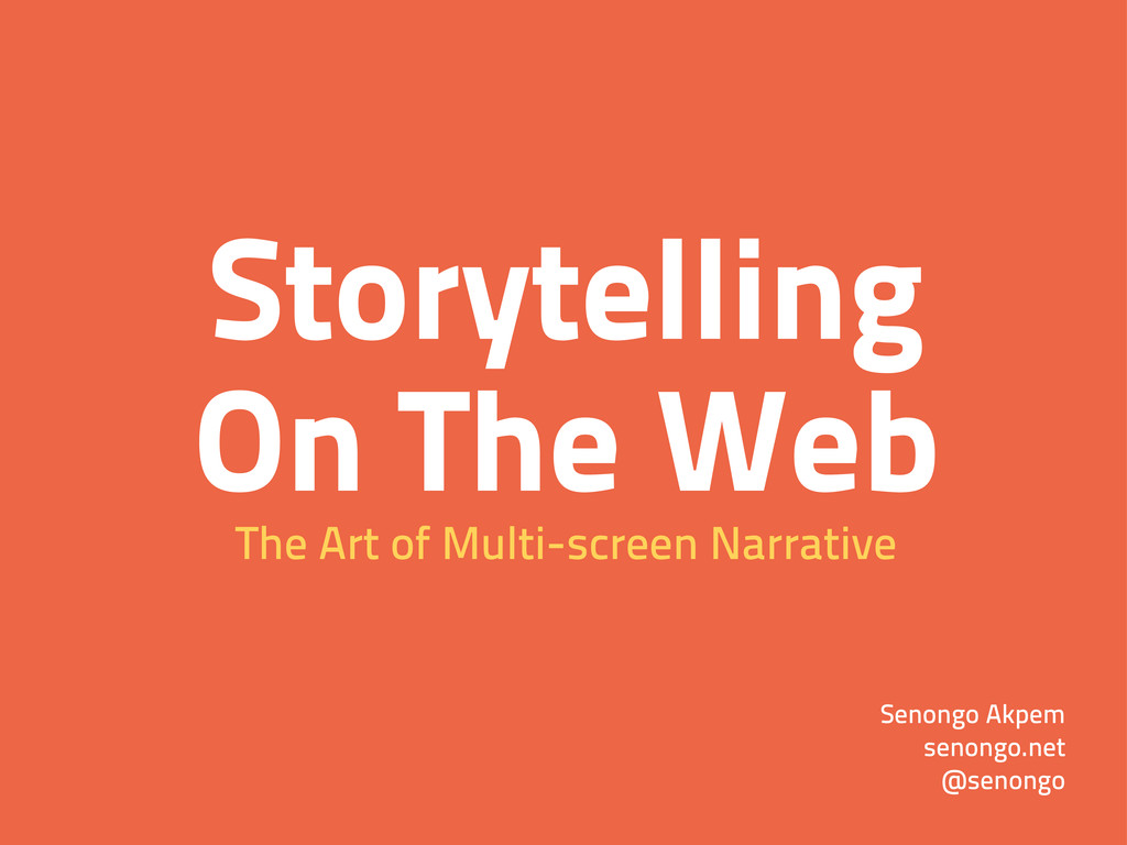 Storytelling On The Web The Art of Multi-screen...