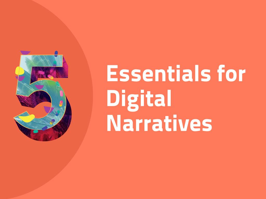 Essentials for Digital Narratives
