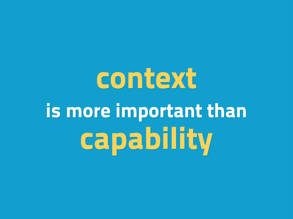 context is more important than capability