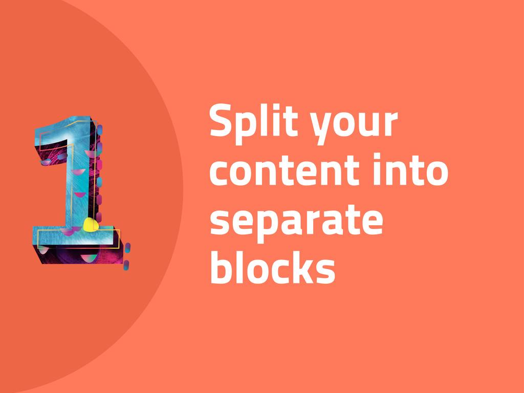 Split your content into separate blocks