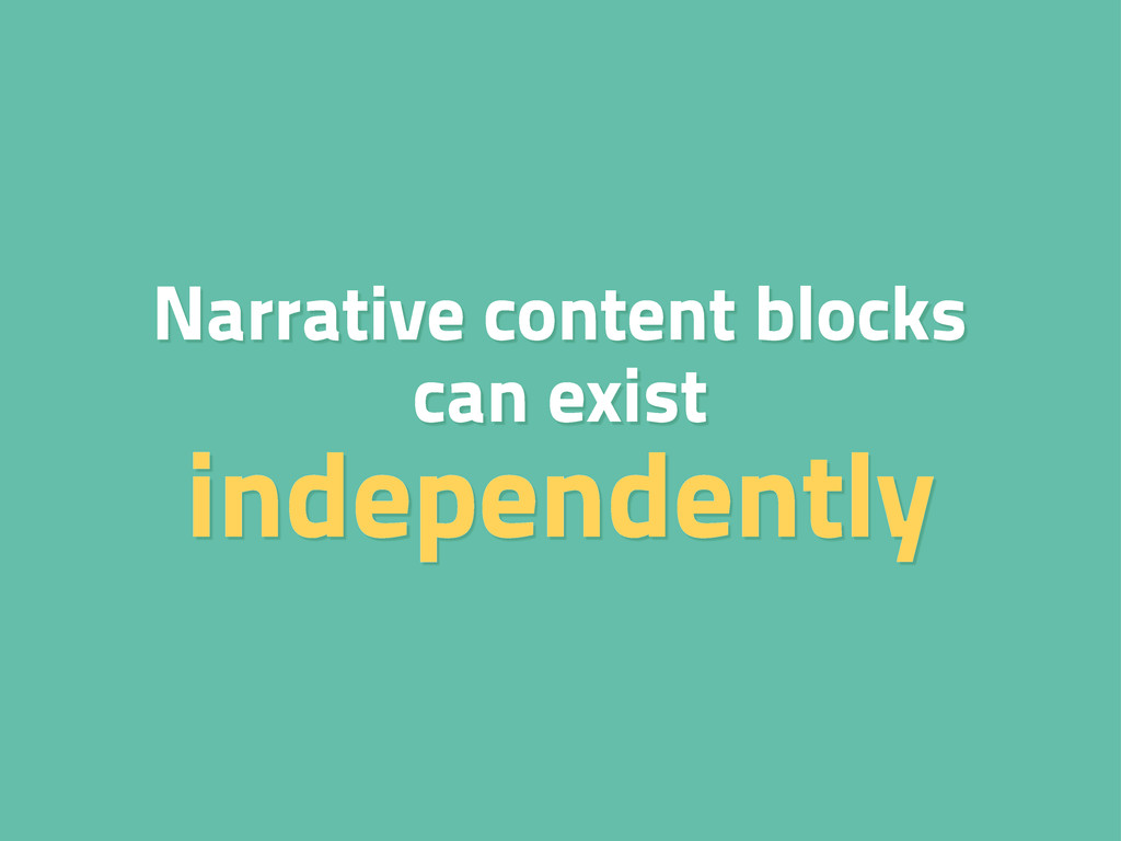 Narrative content blocks can exist independently