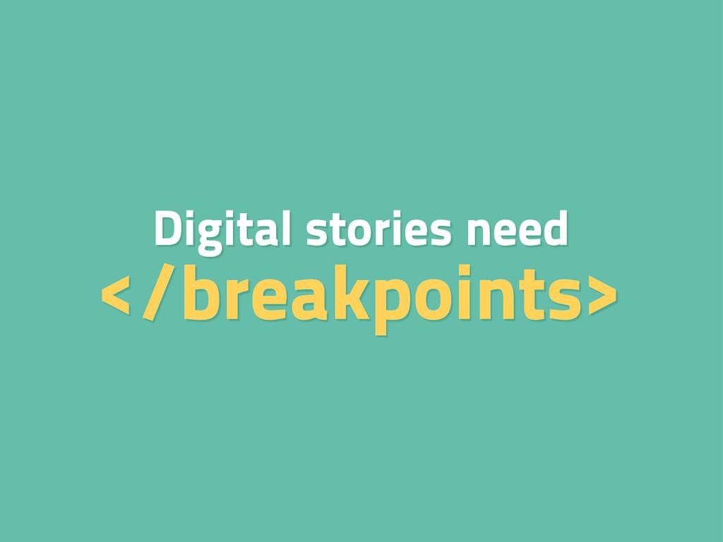 Digital stories need </breakpoints>