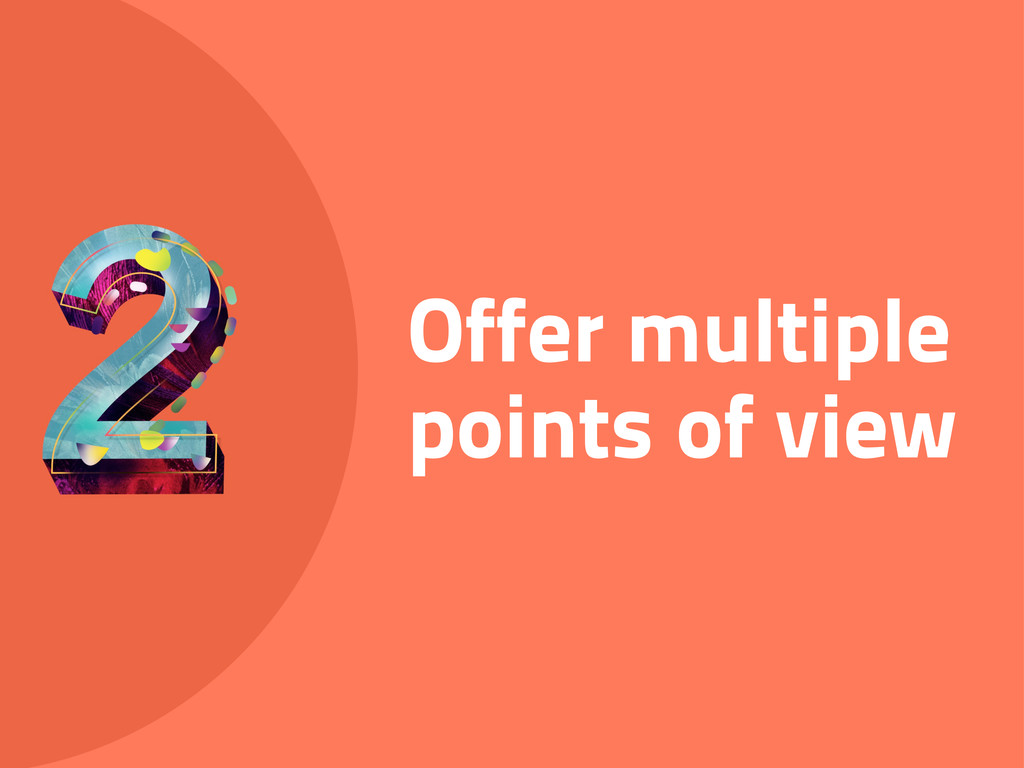 Offer multiple points of view